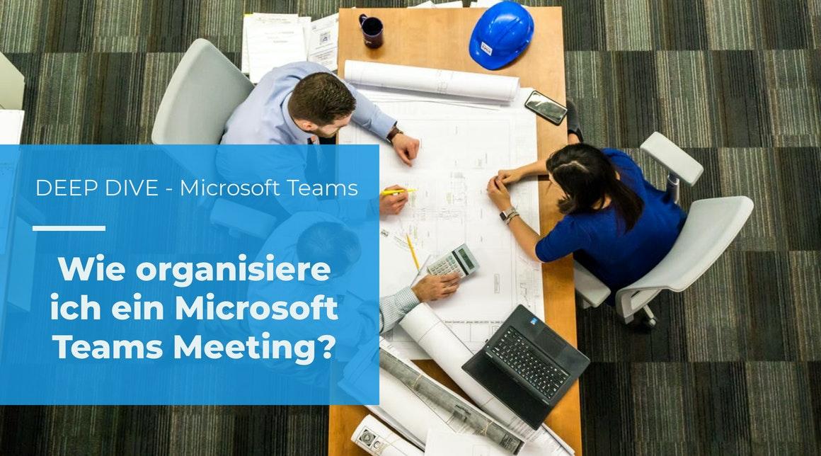 Wie organisiere ich ein Microsoft Teams Meeting