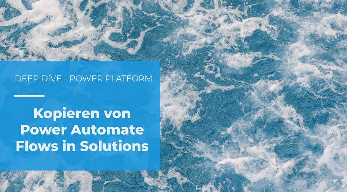 apptech - deep dive - Kopieren von Power Automate Flows innerhalb von Solutions